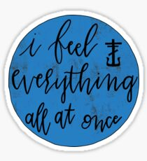 I Feel Everything All At Once Sticker