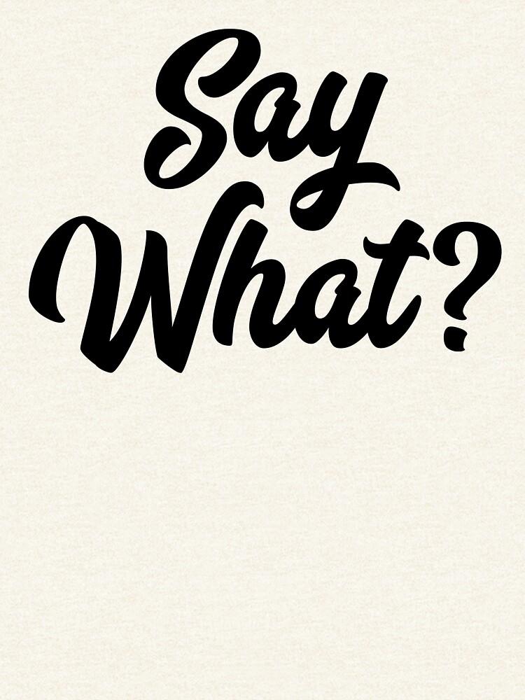 Say What?  by mirunasfia