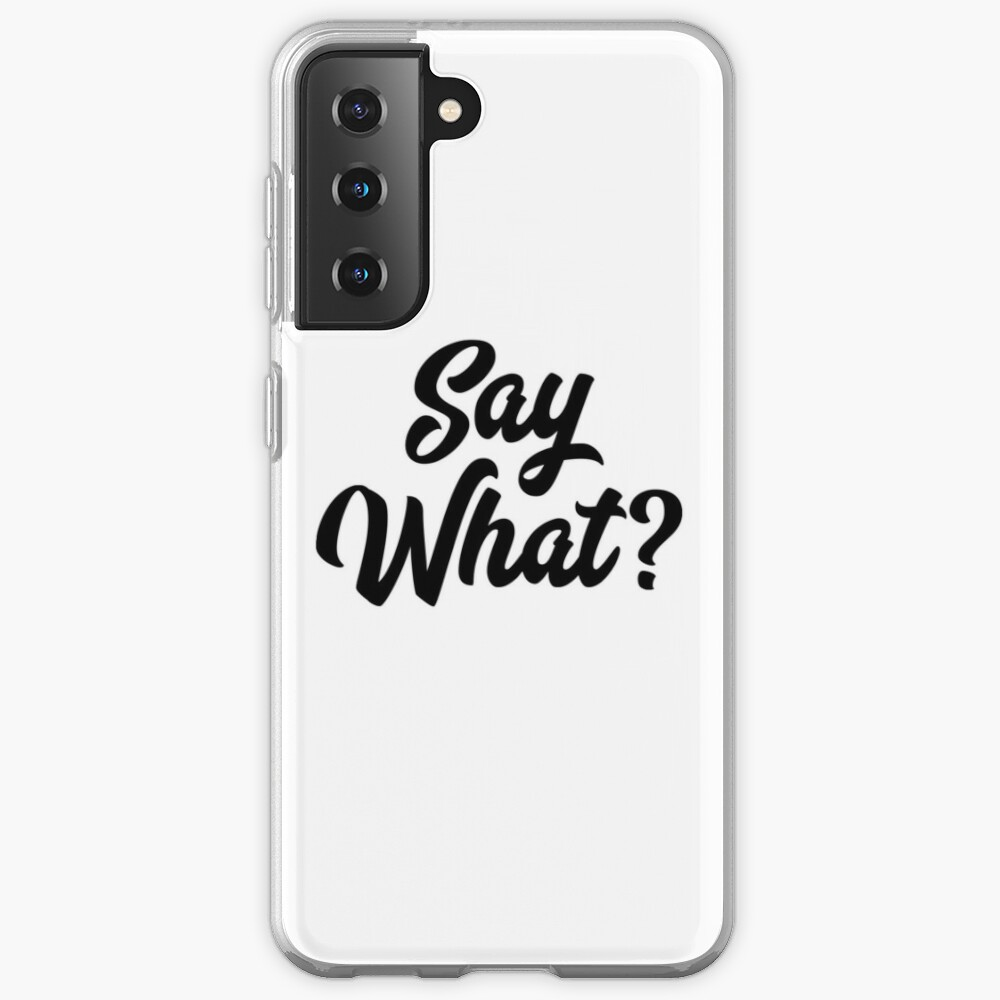 Say What?  Case & Skin for Samsung Galaxy
