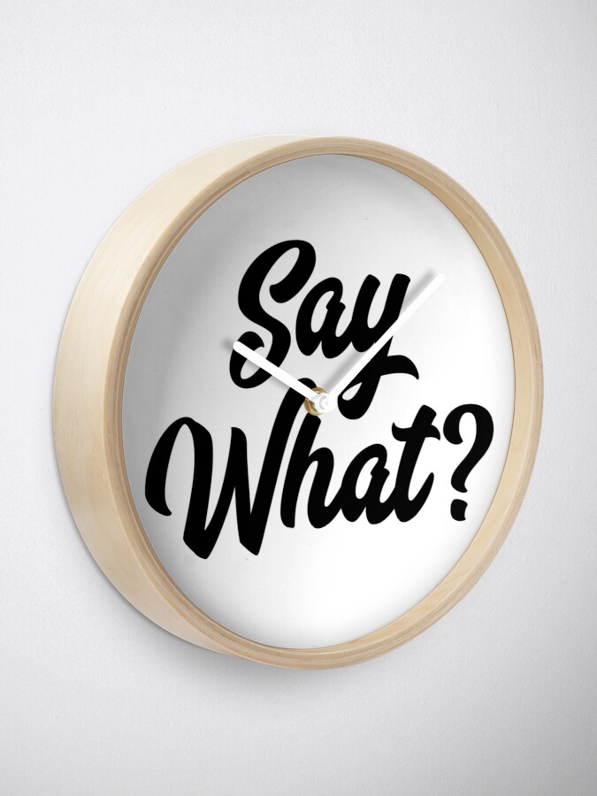 Alternate view of Say What?  Clock