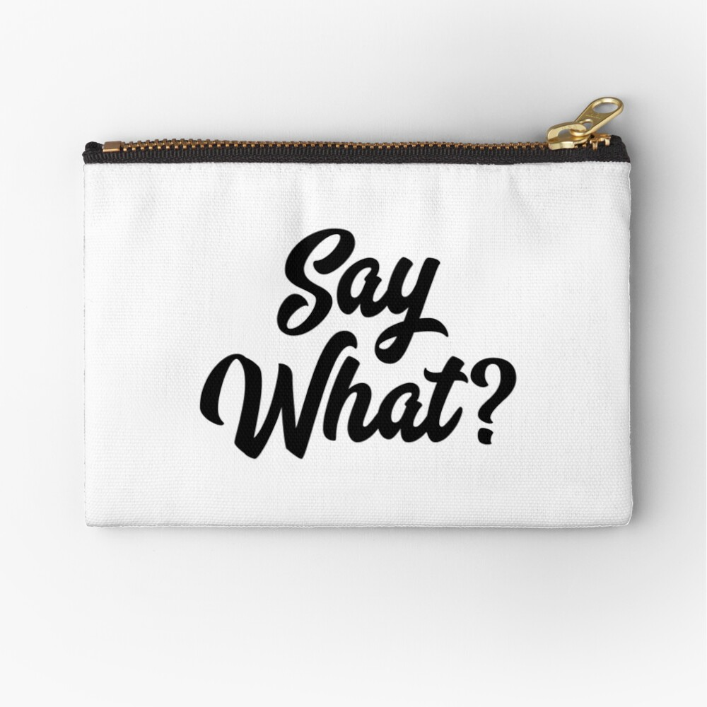 Say What?  Zipper Pouch