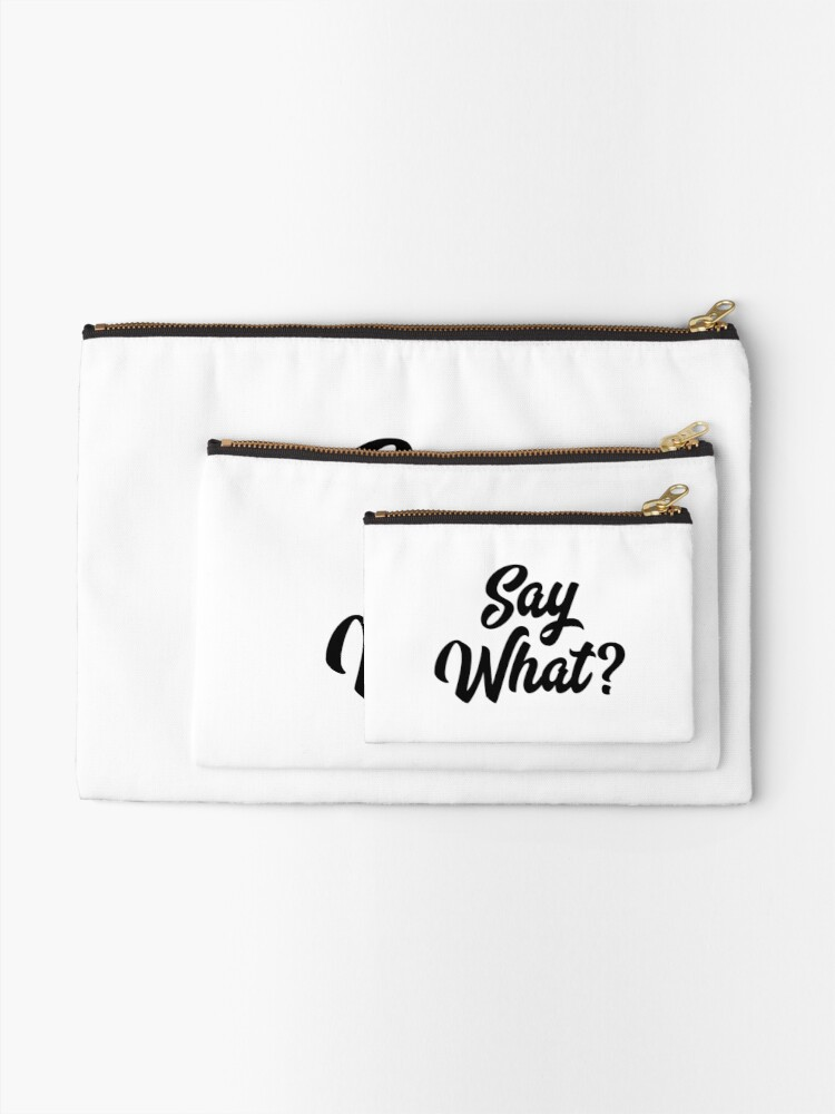 Alternate view of Say What?  Zipper Pouch