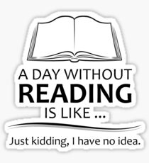 Gifts for Book Lovers and Readers - A Day Without Reading Sticker