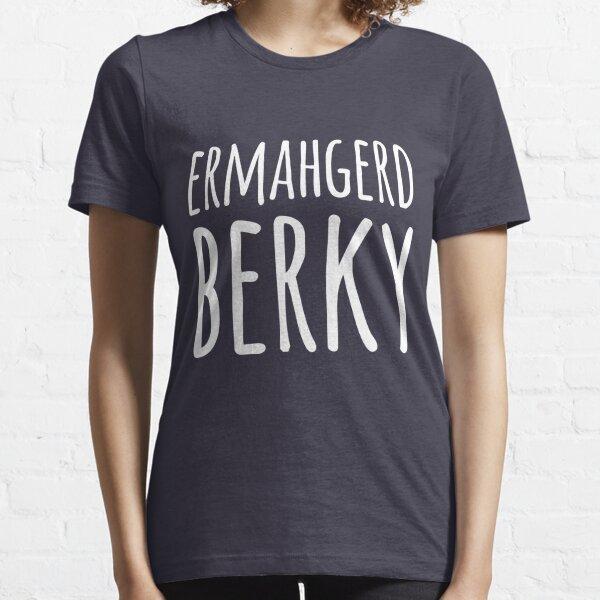 Ermahgerd Berky Essential T-Shirt