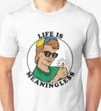 Life Is Meaningless Unisex T-Shirt