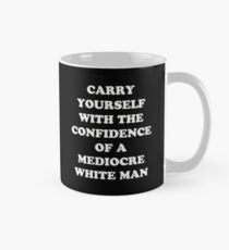 Carry Yourself With Confidence Mediocre White Man Classic Mug
