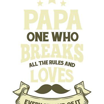 Papa Loves Breaking His Own Rules by nerdalertshirts