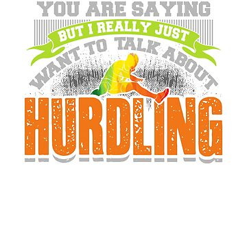I Just Want To Talk About Hurdling by nerdalertshirts