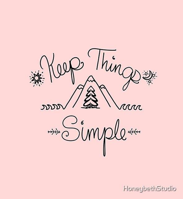 Keep Things Simple  by HoneybethStudio