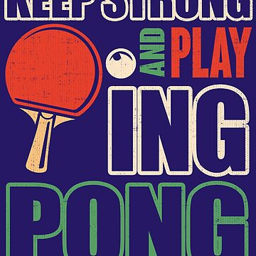 Keep Strong And Play Ping Pong by nerdalertshirts