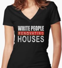 White People Renovating Houses Funny Parody Design Women's Fitted V-Neck T-Shirt