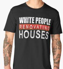 White People Renovating Houses Funny Parody Design Men's Premium T-Shirt