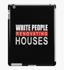 White People Renovating Houses Funny Parody Design iPad Case/Skin