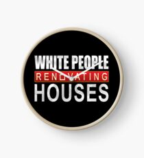 White People Renovating Houses Funny Parody Design Clock