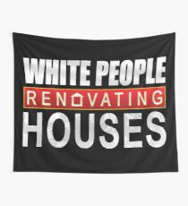 White People Renovating Houses Funny Parody Design Wall Tapestry