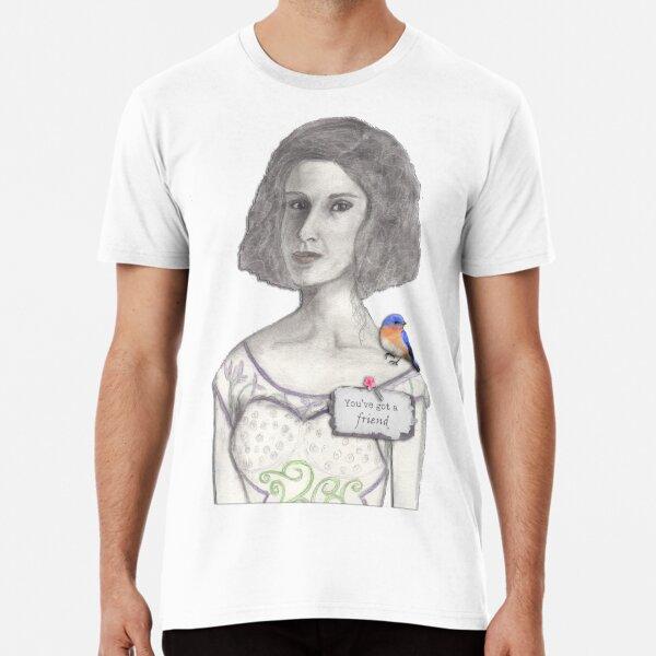 You've Got a a Friend Premium T-Shirt