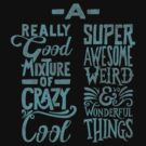 Weird and Wonderful Things by kdigraphics