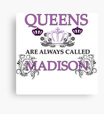 Queens are always called Madison Canvas Print