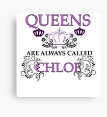 Queens are called Chloe Canvas Print