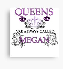 Queens are always called Megan Canvas Print