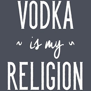 Funny Drinking Shirt – Funny Vodka Saying Vodka Is My Religion by drinkinghumor