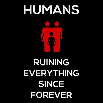 Humans Ruin Everything, Red on Black by eigenmagic