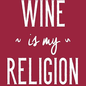 Funny Drinking Shirt – Funny Wine Saying Wine Is My Religion by drinkinghumor