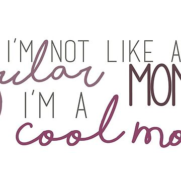 Cool Mom - Mean Girls de SarGraphics