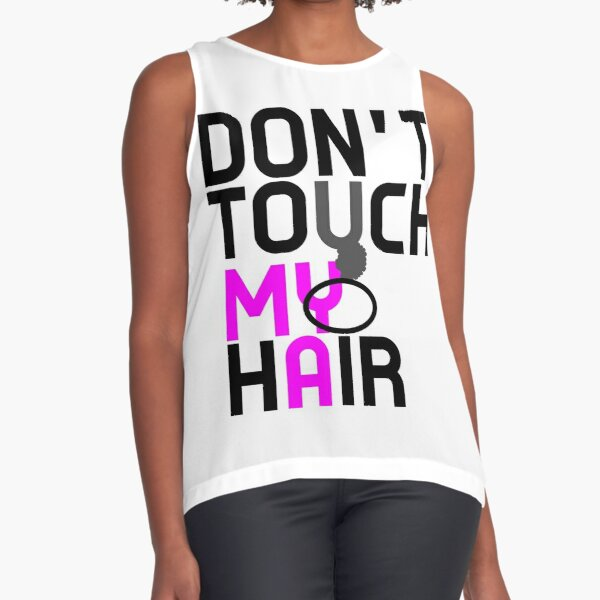 Don't Touch My Natural Hair Sleeveless Top