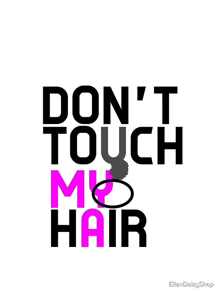 Don't Touch My Natural Hair by EllenDaisyShop