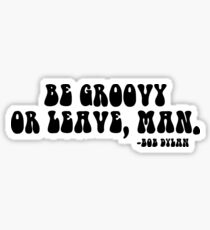 BE GROOVY OR LEAVE Sticker