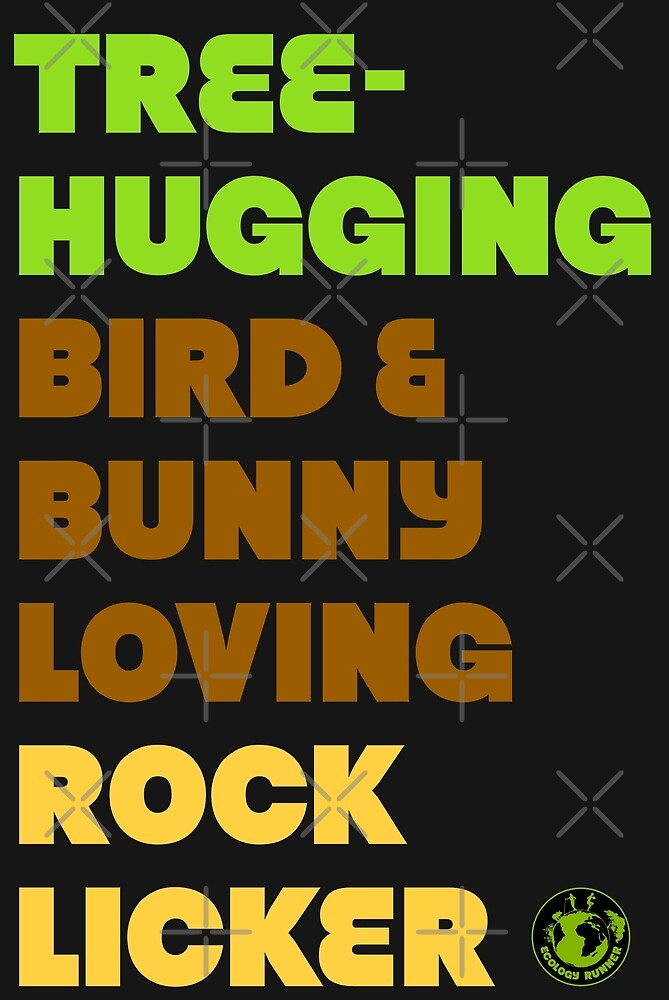 Tree-hugging Bird & Bunny Loving Rock Licker by Samuel Huber