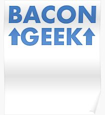 Because I am a Bacon Geek Poster