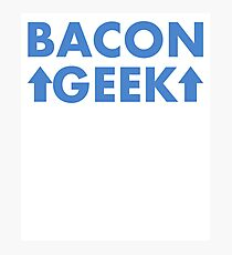 Because I am a Bacon Geek Photographic Print