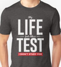 My Life Feels Like A Test I Didn't Study For T-Shirt