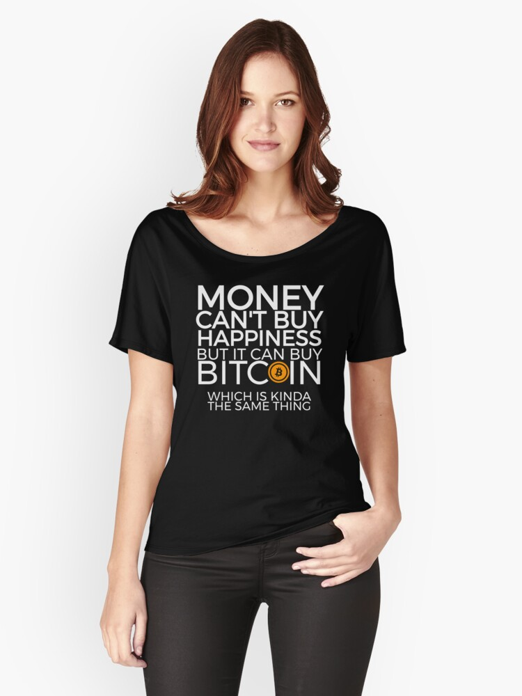 Money Cant Buy Happiness But IT Can Bitcoin Shirt Womens Relaxed Fit T By Orangepieces