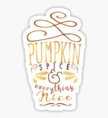 Pumpkin Spice & Everything Nice Sticker