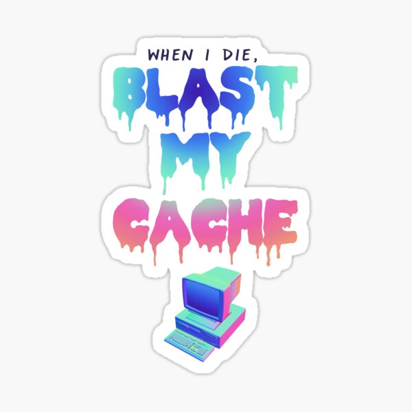 BLAST MY CACHE Sticker