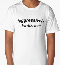 *aggressively drinks tea*  Long T-Shirt