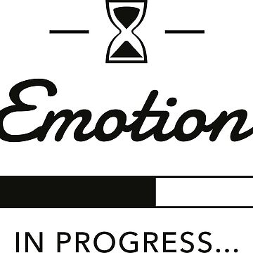Emotion in progress ... by Teepack