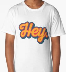 Hey. Long T-Shirt