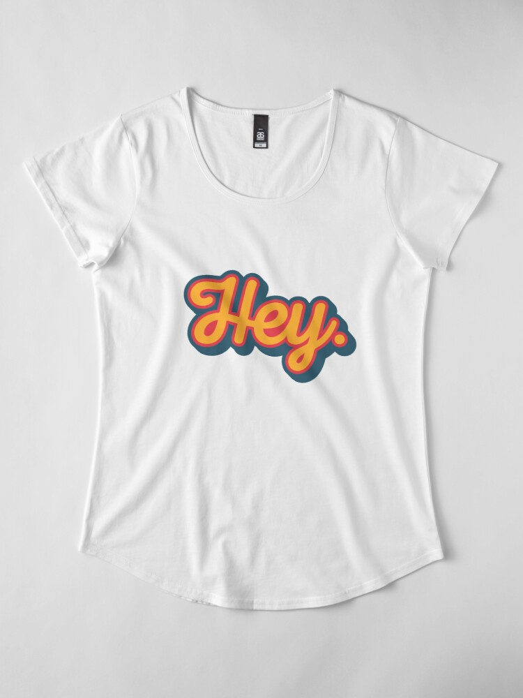 Alternate view of Hey. Premium Scoop T-Shirt