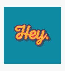 Hey. Photographic Print