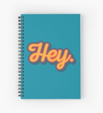Hey. Spiral Notebook