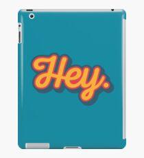 Hey. iPad Case/Skin