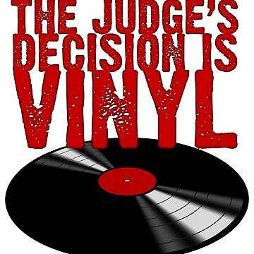The Judge's Decision is Vinyl by dtw42