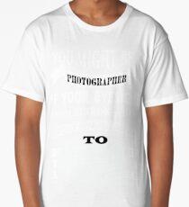 You Might Be A Photographer T Shirt Long T-Shirt