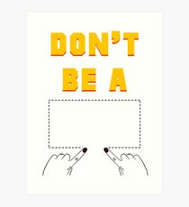 Don't Be A Square. Art Print