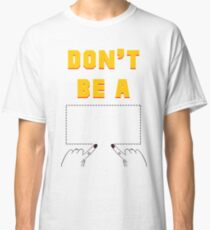 Don't Be A Square. Classic T-Shirt