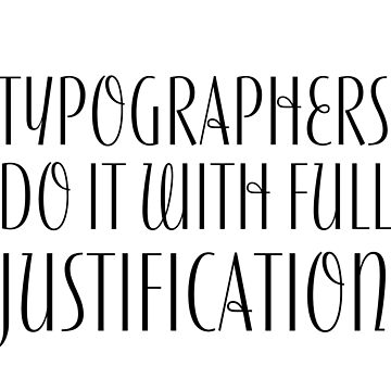 Typographers do it with full justification by dtw42